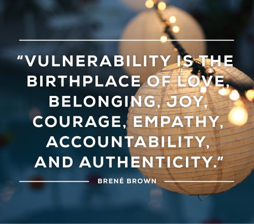 Vulnerability is the Birthplace